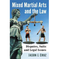 Mixed Martial Arts and the Law: Disputes, Suits and Legal Issues by Jason J. Cruz, 9781476679303