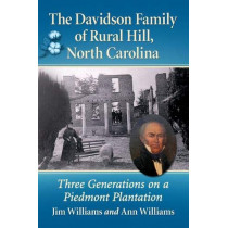 The Davidson Family of Rural Hill, North Carolina: Three Generations on a Piedmont Plantation by Jim Williams, 9781476680484