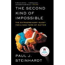 The Second Kind of Impossible: The Extraordinary Quest for a New Form of Matter by Paul Steinhardt, 9781476729930