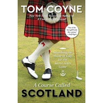 A Course Called Scotland: Searching the Home of Golf for the Secret to Its Game by Tom Coyne, 9781476754291