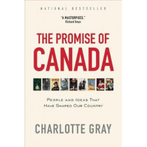 The Promise of Canada: People and Ideas That Have Shaped Our Country by Charlotte Gray, 9781476784687