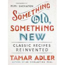 Something Old, Something New: Classic Recipes Revised by Tamar Adler, 9781476799612