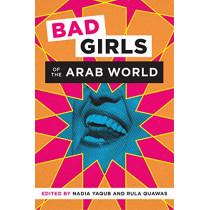 Bad Girls of the Arab World by Nadia Yaqub, 9781477313367