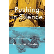 Pushing in Silence: Modernizing Puerto Rico and the Medicalization of Childbirth by Isabel M. Cordova, 9781477313633