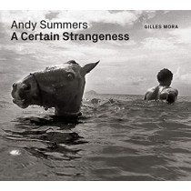 Andy Summers: A Certain Strangeness by Giles Mora, 9781477318904