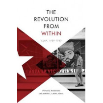 The Revolution from Within: Cuba, 1959-1980 by Michael J. Bustamante, 9781478001706