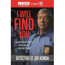 I Will Find You: Solving Killer Cases from My Life Fighting Crime by Detective Lt. Joe Kenda, 9781478922414