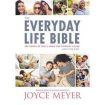 The Everyday Life Bible: The Power of God's Word for Everyday Living by Joyce Meyer, 9781478922919
