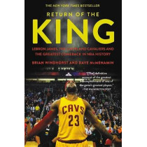Return of the King: Lebron James, the Cleveland Cavaliers and the Greatest Comeback in NBA History by Brian Windhorst, 9781478971672