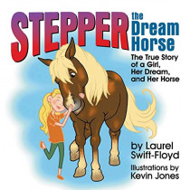 Stepper the Dream Horse: The True Story of a Girl, Her Dream, and Her Horse by Laurel Swift-Floyd, 9781479610204