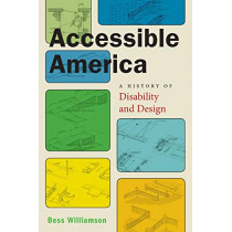 Accessible America: A History of Disability and Design by Bess Williamson, 9781479802494
