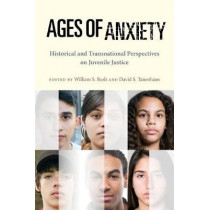 Ages of Anxiety: Historical and Transnational Perspectives on Juvenile Justice by William S. Bush, 9781479833214