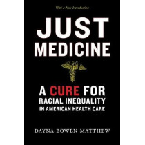 Just Medicine: A Cure for Racial Inequality in American Health Care by Dayna Bowen Matthew, 9781479851621