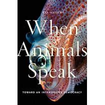When Animals Speak: Toward an Interspecies Democracy by Eva Meijer, 9781479863136