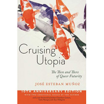 Cruising Utopia, 10th Anniversary Edition: The Then and There of Queer Futurity by Jose Esteban Munoz, 9781479874569