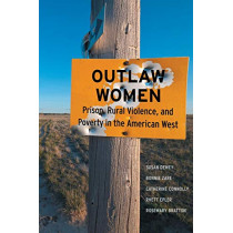 Outlaw Women: Prison, Rural Violence, and Poverty on the New American Frontier by Susan Dewey, 9781479887439
