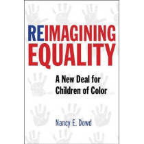 Reimagining Equality: A New Deal for Children of Color by Nancy E. Dowd, 9781479893355