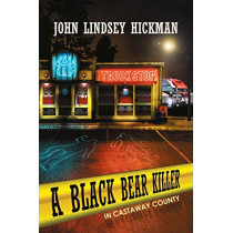 A Black Bear Killer in Castaway County by John Lindsey Hickman, 9781480806405