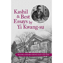 Kashil and Best Essays by Yi Kwang-Su by Translated by Chung-Nan Lee Kim, 9781480813618
