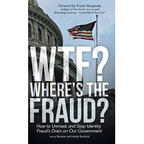 Wtf? Where's the Fraud?: How to Unmask and Stop Identity Fraud's Drain on Our Government by Larry Benson, 9781480825611