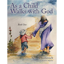 As a Child Walks with God: Book One by Ben a Kimmich, 9781480826601