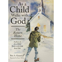 As a Child Walks with God: The Return Home by Ben a Kimmich, 9781480829459
