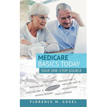 Medicare Basics Today: Your One-Stop Source by Florence M Gogel, 9781480863552