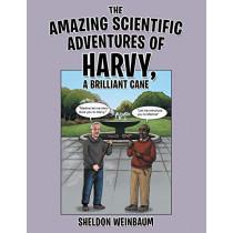 The Amazing Scientific Adventures of Harvy, a Brilliant Cane by Sheldon Weinbaum, 9781480868854