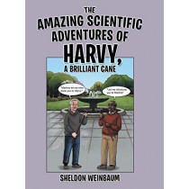 The Amazing Scientific Adventures of Harvy, a Brilliant Cane by Sheldon Weinbaum, 9781480868861