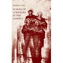 Echoes of Scripture in the Gospels by Richard B. Hays, 9781481309479