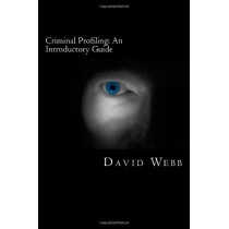 Criminal Profiling: An Introductory Guide by David Webb, 9781482055436