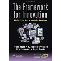 The Framework for Innovation: A Guide to the Body of Innovation Knowledge by H. James Harrington, 9781482258950
