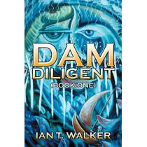Dam Diligent: Book One by Ian T Walker, 9781482853131