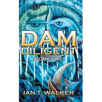 Dam Diligent: Book One by Ian T Walker, 9781482853148