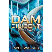 Dam Diligent: Book Two by Ian T Walker, 9781482854916