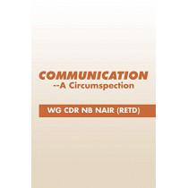 Communication--A Circumspection by Wg Cdr Nb Nair (Retd), 9781482857078