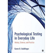 Psychological Testing in Everyday Life: History, Science, and Practice by Karen B. (Beth) Goldfinger, 9781483319315