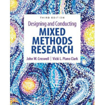 Designing and Conducting Mixed Methods Research by John W. Creswell, 9781483344379