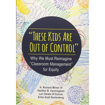 """""""These Kids Are Out of Control"""": Why We Must Reimagine """"Classroom Management"""" for Equity by H. Richard Milner, 9781483374802"""