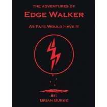 The Adventures of Edge Walker: As Fate Would Have It by Brian Burke, 9781483451855