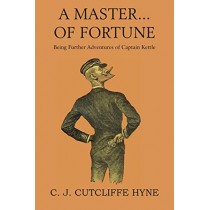 A Master of Fortune, Being Further Adventures of Captain Kettle by John Cutcliffe Wright Hyne, 9781483706177