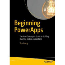 Beginning PowerApps: The Non-Developers Guide to Building Business Mobile Applications by Tim Leung, 9781484230022