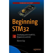 Beginning STM32: Developing with FreeRTOS, libopencm3 and GCC by Warren Gay, 9781484236239