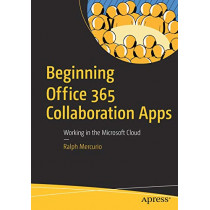 Beginning Office 365 Collaboration Apps: Working in the Microsoft Cloud by Ralph Mercurio, 9781484238486