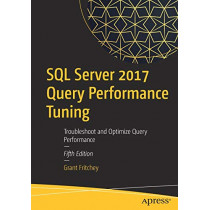 SQL Server 2017 Query Performance Tuning: Troubleshoot and Optimize Query Performance by Grant Fritchey, 9781484238875