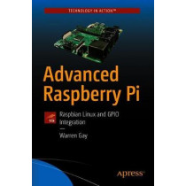 Advanced Raspberry Pi: Raspbian Linux and GPIO Integration by Warren Gay, 9781484239476