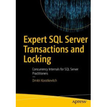 Expert SQL Server Transactions and Locking: Concurrency Internals for SQL Server Practitioners by Dmitri Korotkevitch, 9781484239568