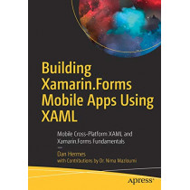 Building Xamarin.Forms Mobile Apps Using XAML: Mobile Cross-Platform XAML and Xamarin.Forms Fundamentals by Dan Hermes, 9781484240298