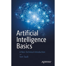 Artificial Intelligence Basics: A Non-Technical Introduction by Tom Taulli, 9781484250273