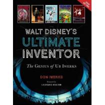 Walt Disney's Ultimate Inventor: The Genius of Ub Iwerks - Foreword by Leonard Maltin by Don Iwerks, 9781484743379